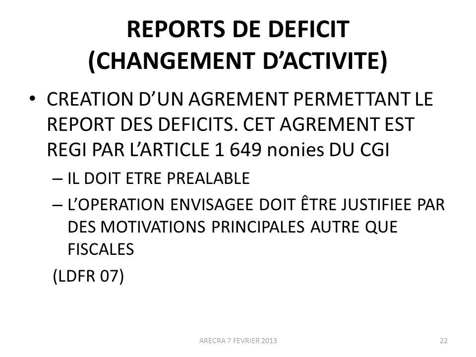 REPORTS DE DEFICIT (CHANGEMENT DACTIVITE) CREATION DUN AGREMENT PERMETTANT LE REPORT DES DEFICITS.