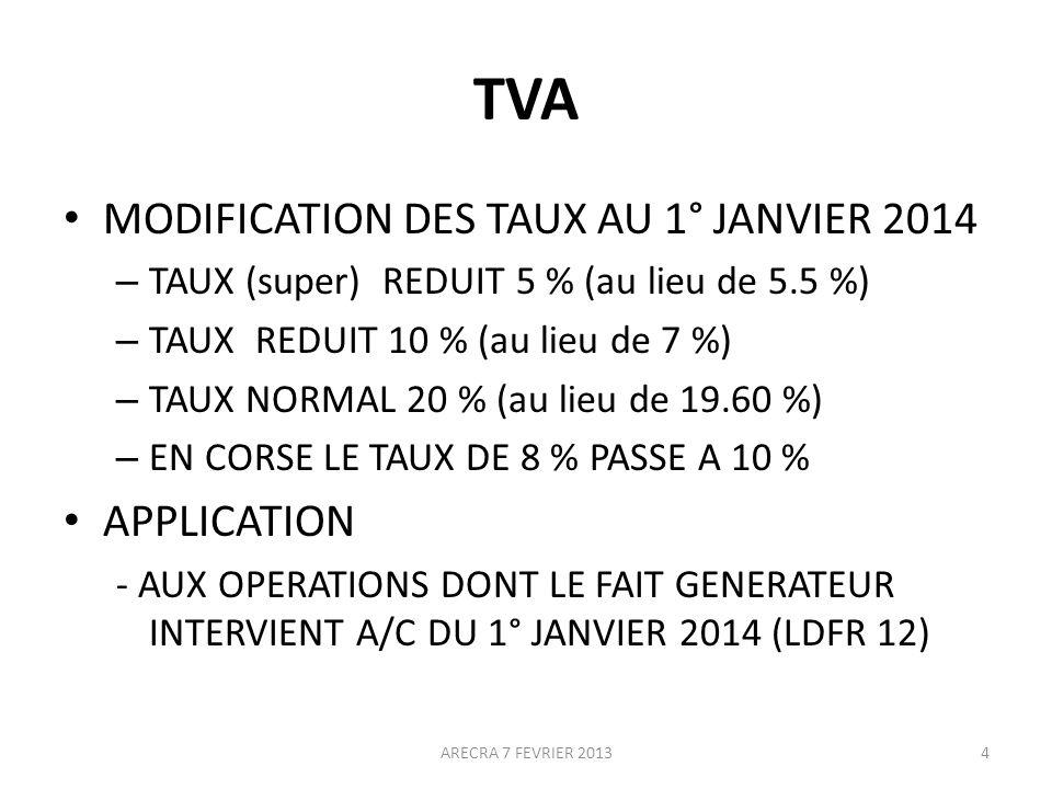 TVA MODIFICATION DES TAUX AU 1° JANVIER 2014 – TAUX (super) REDUIT 5 % (au lieu de 5.5 %) – TAUX REDUIT 10 % (au lieu de 7 %) – TAUX NORMAL 20 % (au lieu de 19.60 %) – EN CORSE LE TAUX DE 8 % PASSE A 10 % APPLICATION - AUX OPERATIONS DONT LE FAIT GENERATEUR INTERVIENT A/C DU 1° JANVIER 2014 (LDFR 12) ARECRA 7 FEVRIER 20134
