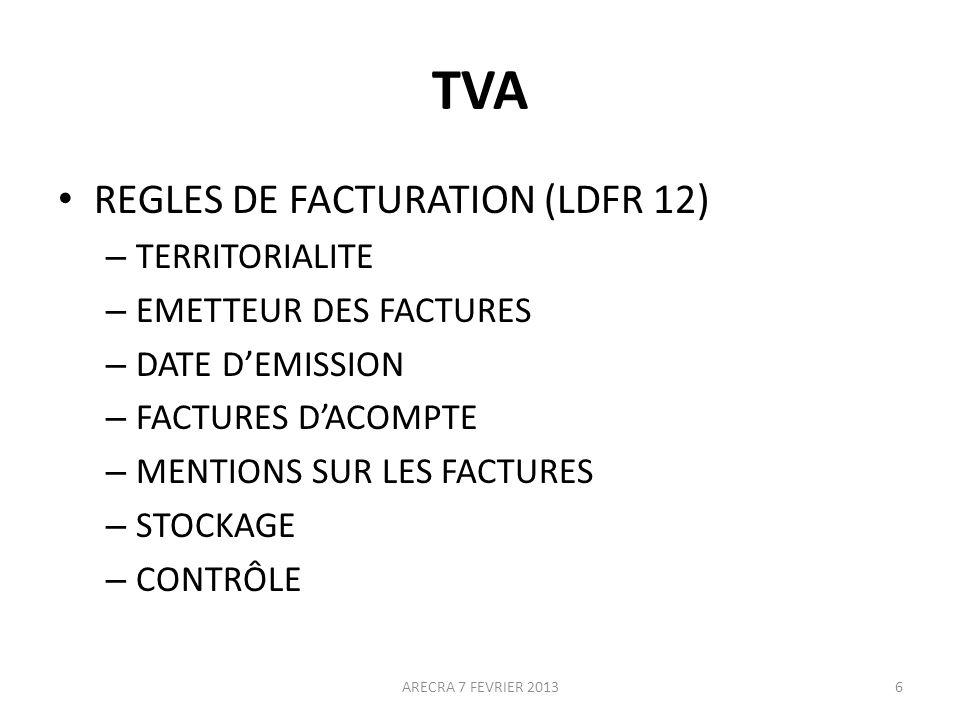 TVA REGLES DE FACTURATION (LDFR 12) – TERRITORIALITE – EMETTEUR DES FACTURES – DATE DEMISSION – FACTURES DACOMPTE – MENTIONS SUR LES FACTURES – STOCKAGE – CONTRÔLE ARECRA 7 FEVRIER 20136