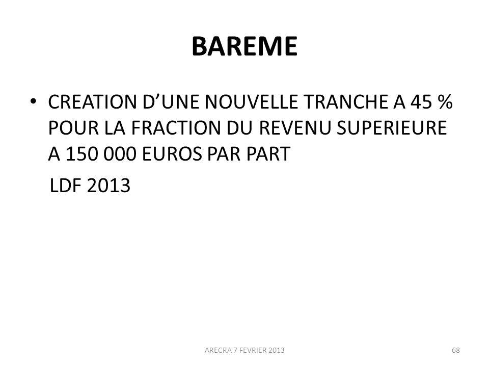 BAREME CREATION DUNE NOUVELLE TRANCHE A 45 % POUR LA FRACTION DU REVENU SUPERIEURE A 150 000 EUROS PAR PART LDF 2013 ARECRA 7 FEVRIER 201368