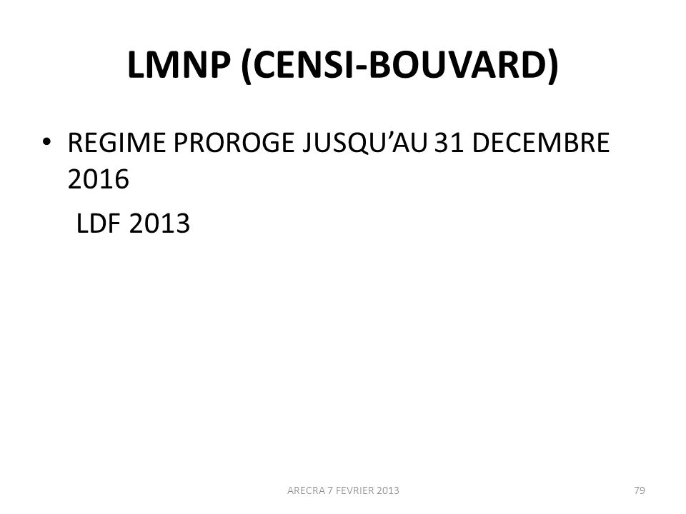 LMNP (CENSI-BOUVARD) REGIME PROROGE JUSQUAU 31 DECEMBRE 2016 LDF 2013 ARECRA 7 FEVRIER 201379