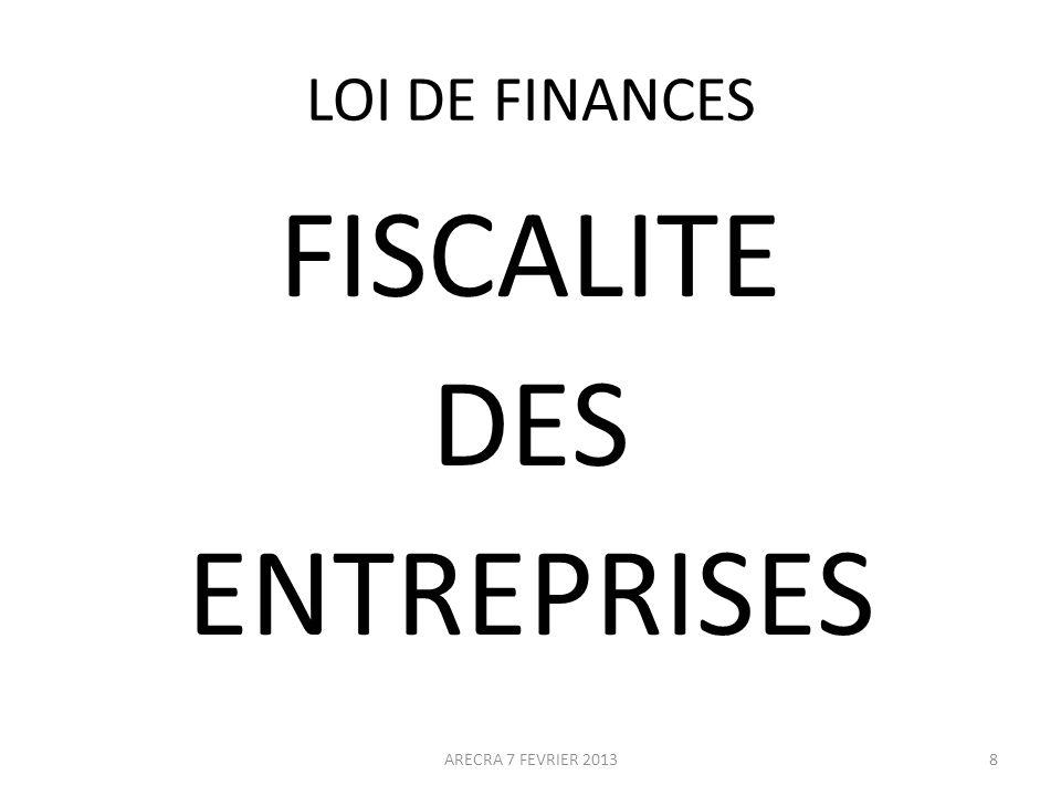 LOI DE FINANCES FISCALITE DES ENTREPRISES ARECRA 7 FEVRIER 20138