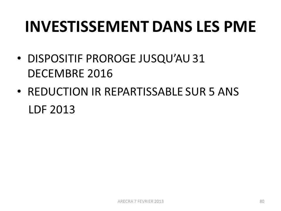 INVESTISSEMENT DANS LES PME DISPOSITIF PROROGE JUSQUAU 31 DECEMBRE 2016 REDUCTION IR REPARTISSABLE SUR 5 ANS LDF 2013 ARECRA 7 FEVRIER 201380