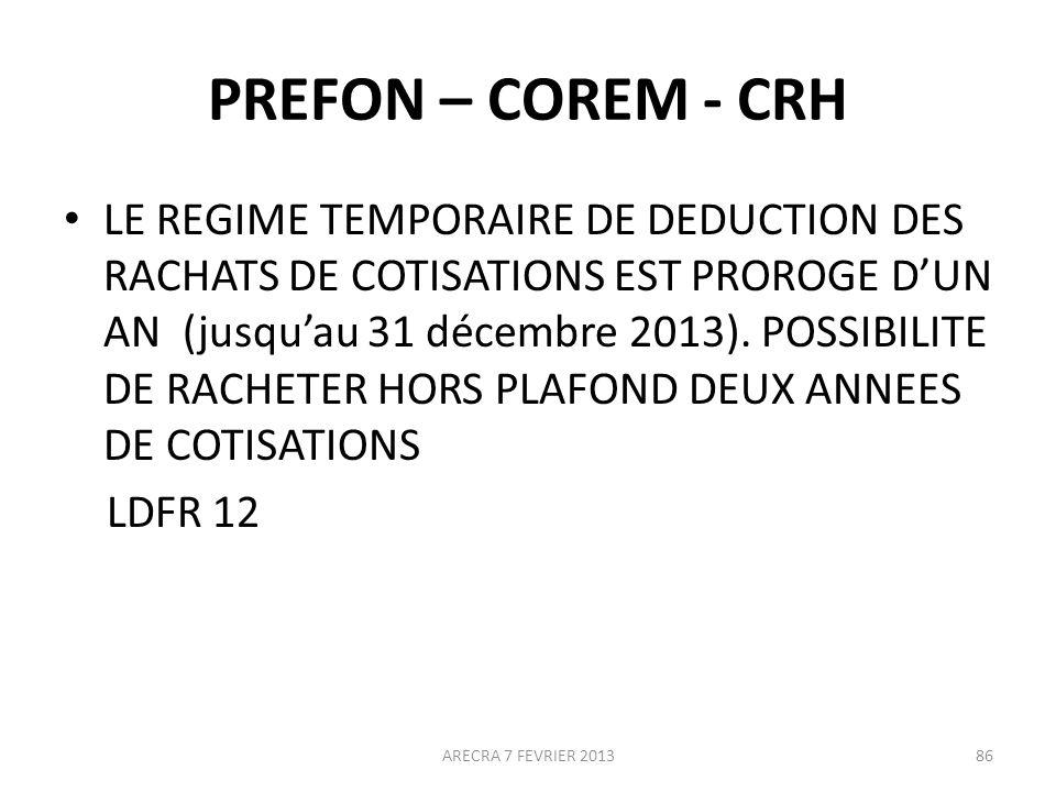 PREFON – COREM - CRH LE REGIME TEMPORAIRE DE DEDUCTION DES RACHATS DE COTISATIONS EST PROROGE DUN AN (jusquau 31 décembre 2013).
