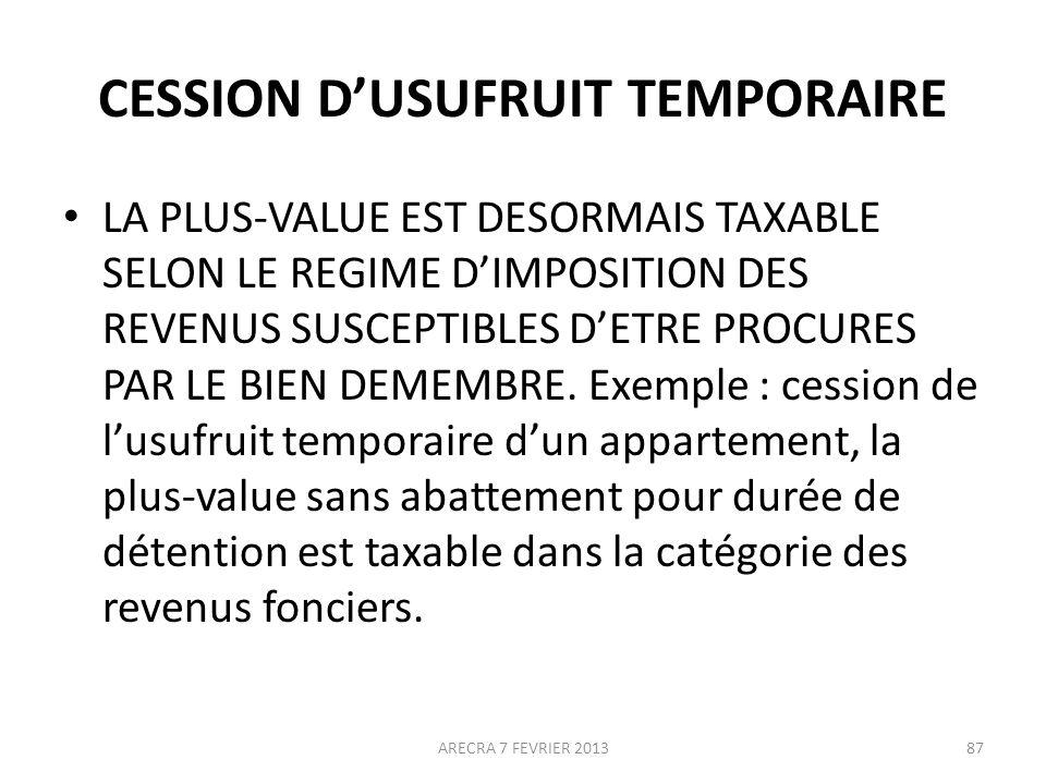 CESSION DUSUFRUIT TEMPORAIRE LA PLUS-VALUE EST DESORMAIS TAXABLE SELON LE REGIME DIMPOSITION DES REVENUS SUSCEPTIBLES DETRE PROCURES PAR LE BIEN DEMEMBRE.