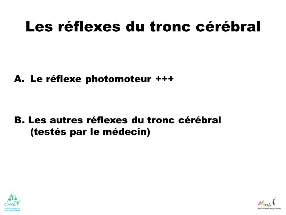 Les réflexes du tronc cérébral A.Le réflexe photomoteur +++ B. Les autres réflexes du tronc cérébral (testés par le médecin)