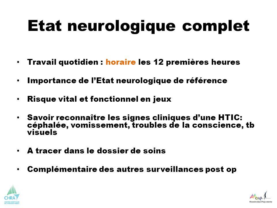 Etat neurologique complet Travail quotidien : horaire les 12 premières heures Importance de lEtat neurologique de référence Risque vital et fonctionne