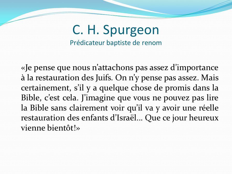 C. H. Spurgeon Prédicateur baptiste de renom «Je pense que nous nattachons pas assez dimportance à la restauration des Juifs. On ny pense pas assez. M