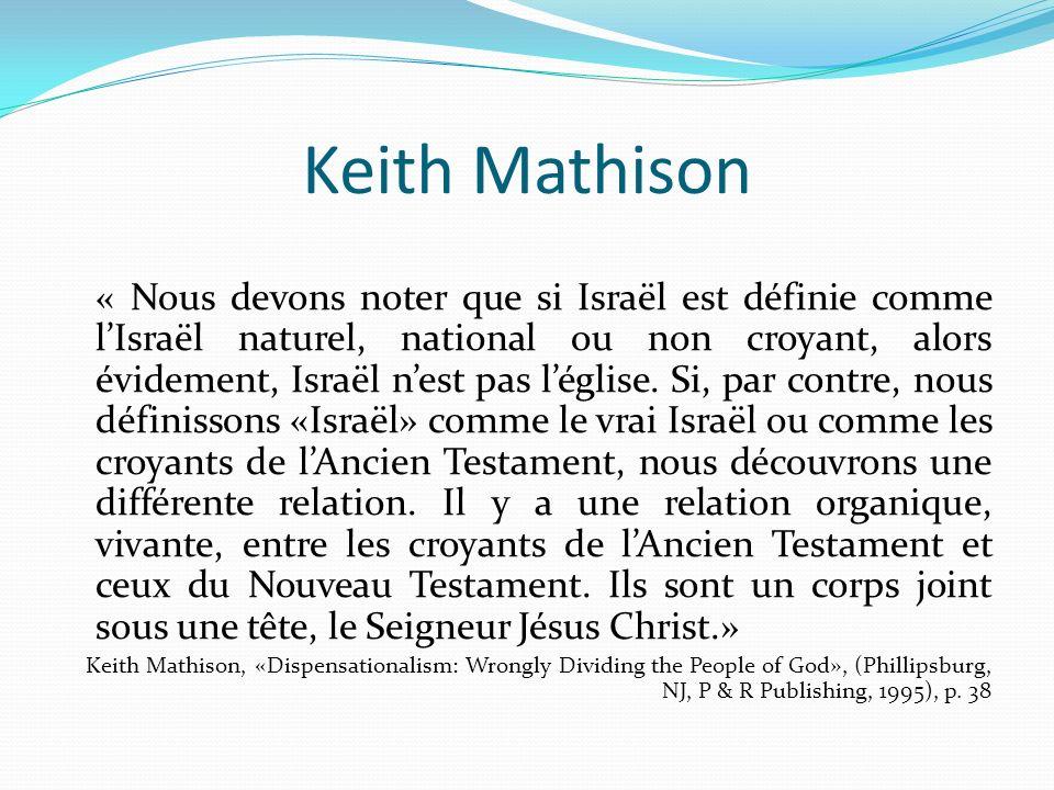 Keith Mathison « Nous devons noter que si Israël est définie comme lIsraël naturel, national ou non croyant, alors évidement, Israël nest pas léglise.