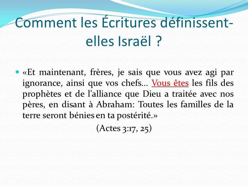 Comment les Écritures définissent- elles Israël ? «Et maintenant, frères, je sais que vous avez agi par ignorance, ainsi que vos chefs... Vous êtes le