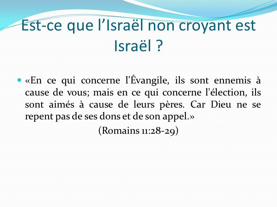 Est-ce que lIsraël non croyant est Israël ? «En ce qui concerne l'Évangile, ils sont ennemis à cause de vous; mais en ce qui concerne l'élection, ils