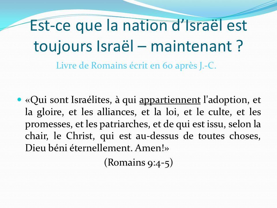 Est-ce que la nation dIsraël est toujours Israël – maintenant ? «Qui sont Israélites, à qui appartiennent l'adoption, et la gloire, et les alliances,