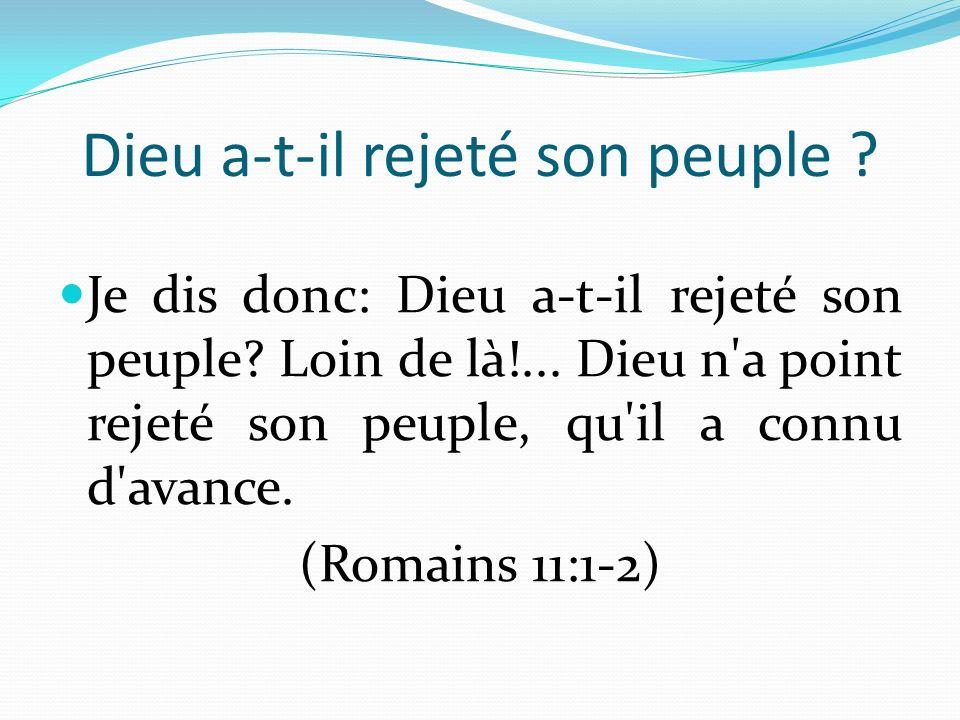 Dieu a-t-il rejeté son peuple ? Je dis donc: Dieu a-t-il rejeté son peuple? Loin de là!... Dieu n'a point rejeté son peuple, qu'il a connu d'avance. (