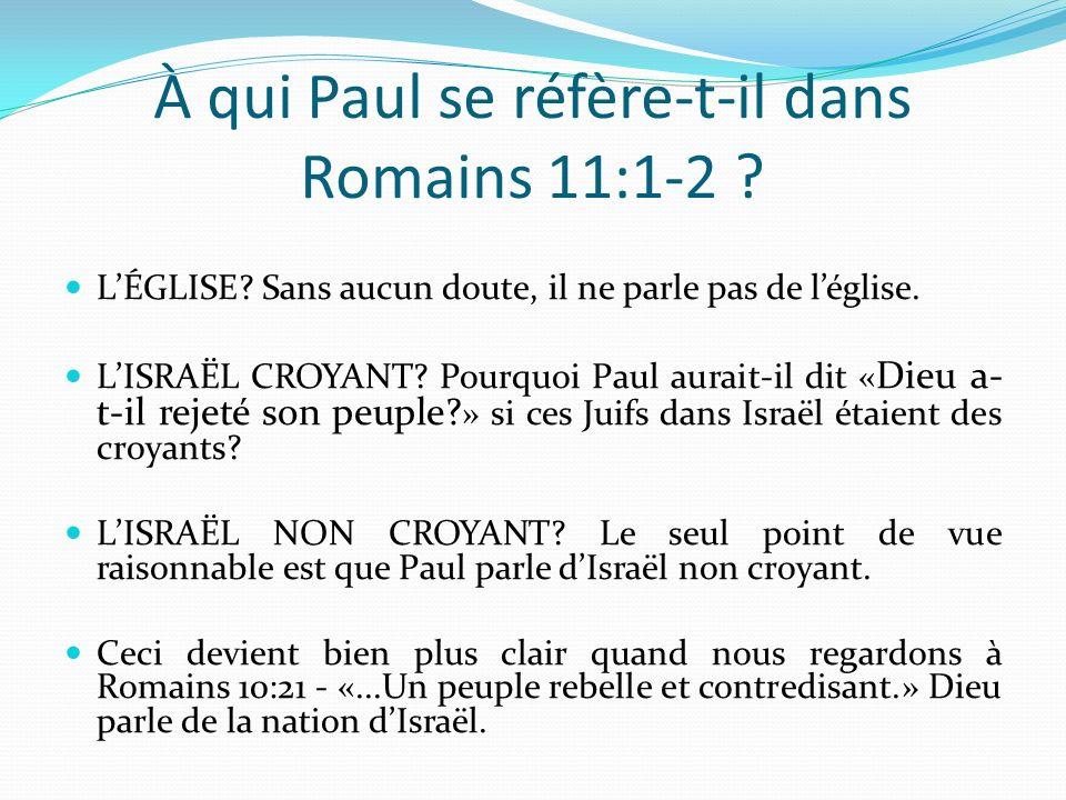 À qui Paul se réfère-t-il dans Romains 11:1-2 ? LÉGLISE? Sans aucun doute, il ne parle pas de léglise. LISRAËL CROYANT? Pourquoi Paul aurait-il dit «