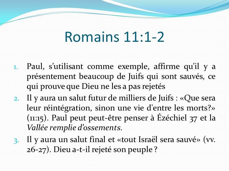 Romains 11:1-2 1. Paul, sutilisant comme exemple, affirme quil y a présentement beaucoup de Juifs qui sont sauvés, ce qui prouve que Dieu ne les a pas