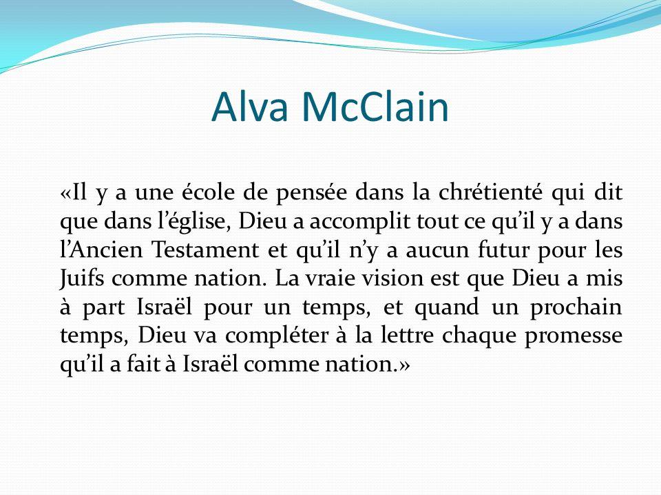 Alva McClain «Il y a une école de pensée dans la chrétienté qui dit que dans léglise, Dieu a accomplit tout ce quil y a dans lAncien Testament et quil