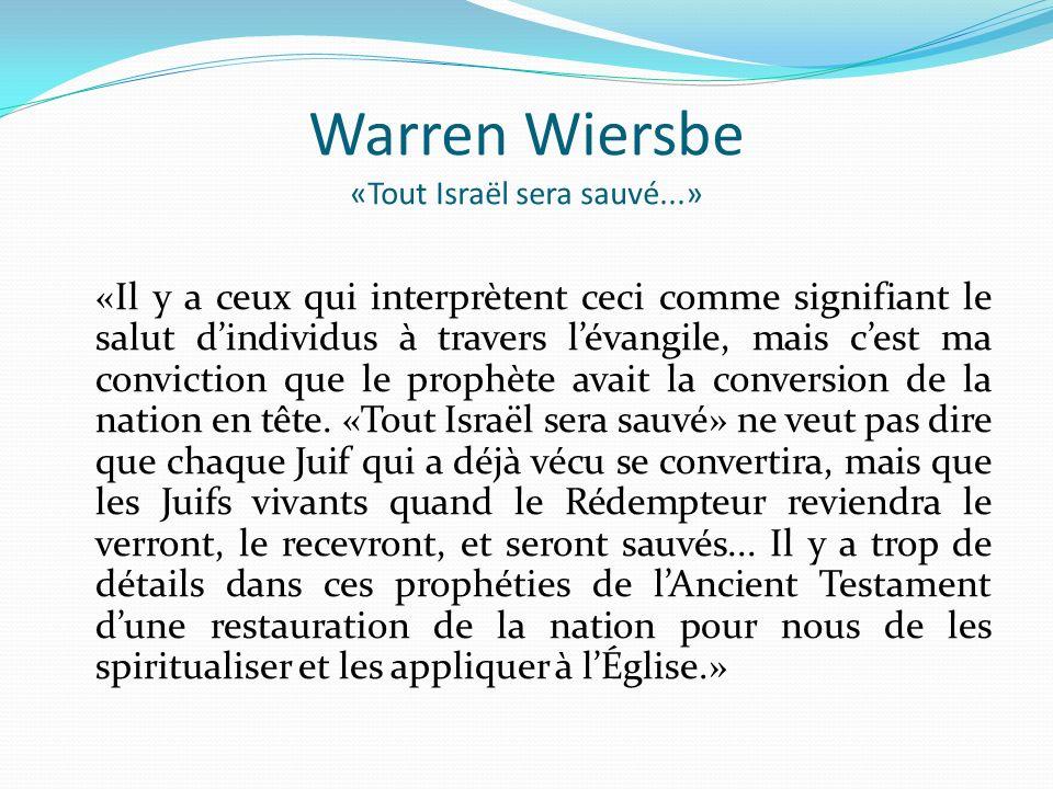 Warren Wiersbe «Tout Israël sera sauvé...» «Il y a ceux qui interprètent ceci comme signifiant le salut dindividus à travers lévangile, mais cest ma c