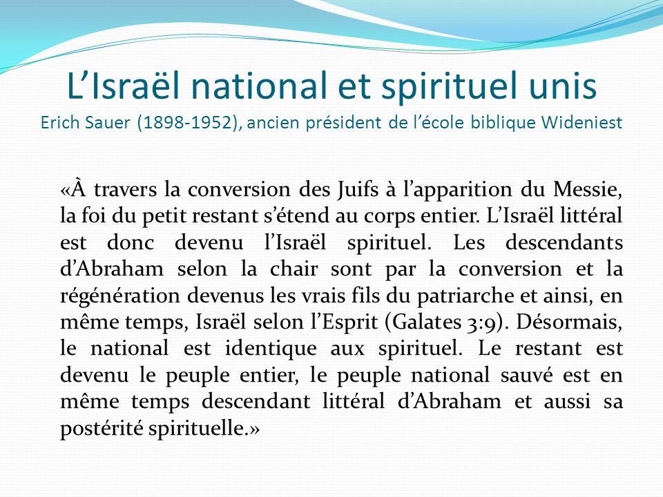 LIsraël national et spirituel unis Erich Sauer (1898-1952), ancien président de lécole biblique Wideniest «À travers la conversion des Juifs à lappari