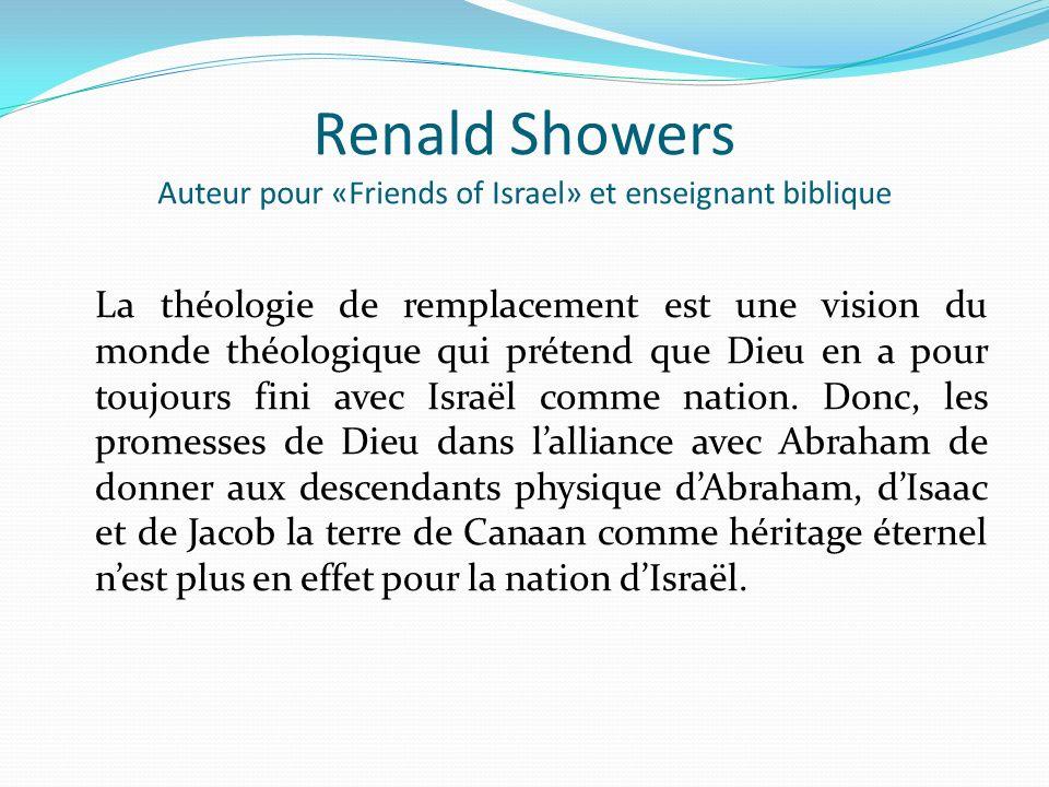 Renald Showers Auteur pour «Friends of Israel» et enseignant biblique La théologie de remplacement est une vision du monde théologique qui prétend que