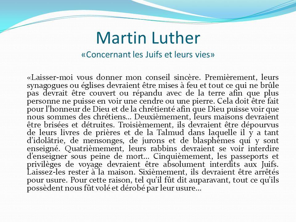 Martin Luther «Concernant les Juifs et leurs vies» «Laisser-moi vous donner mon conseil sincère. Premièrement, leurs synagogues ou églises devraient ê