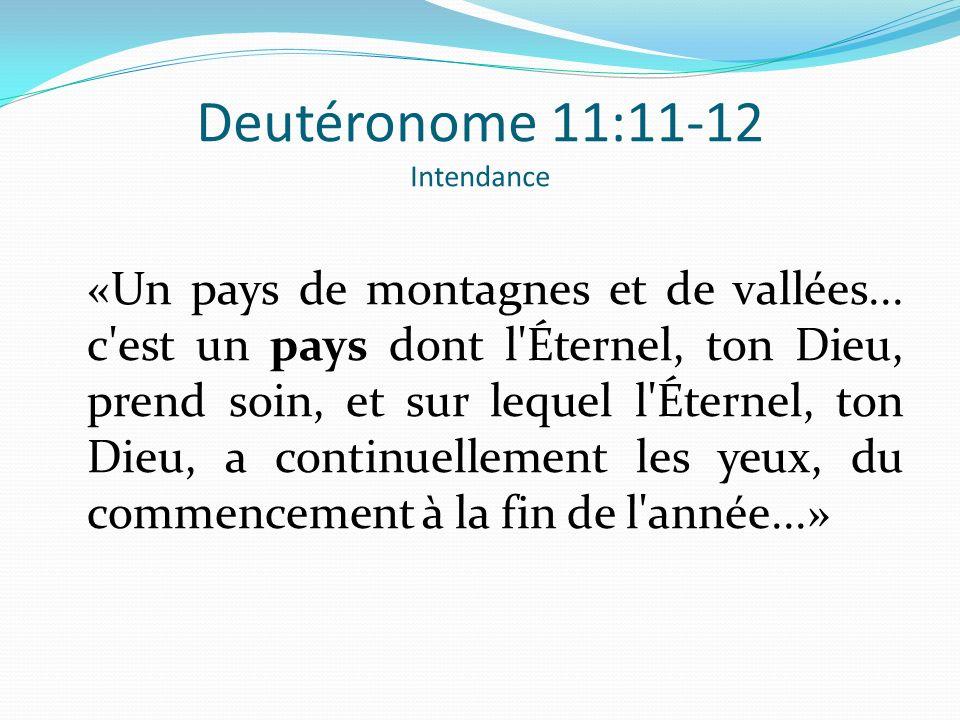 Deutéronome 11:11-12 Intendance «Un pays de montagnes et de vallées... c'est un pays dont l'Éternel, ton Dieu, prend soin, et sur lequel l'Éternel, to