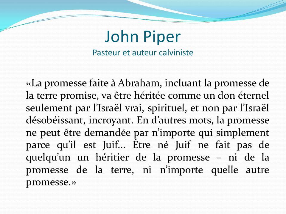 John Piper Pasteur et auteur calviniste «La promesse faite à Abraham, incluant la promesse de la terre promise, va être héritée comme un don éternel s