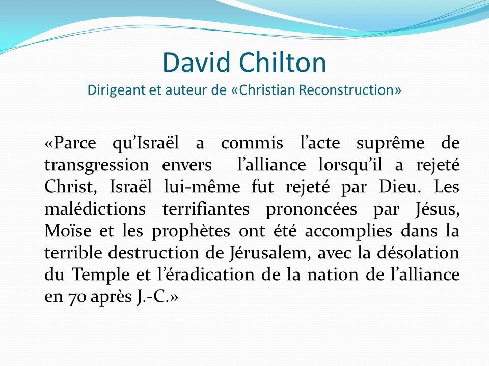 David Chilton Dirigeant et auteur de «Christian Reconstruction» «Parce quIsraël a commis lacte suprême de transgression envers lalliance lorsquil a re