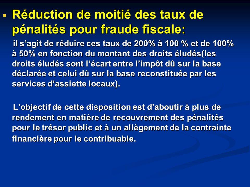 Réduction de moitié des taux de pénalités pour fraude fiscale: Réduction de moitié des taux de pénalités pour fraude fiscale: il sagit de réduire ces