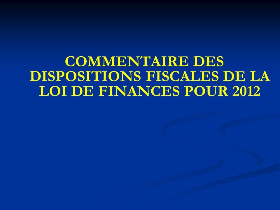 COMMENTAIRE DES DISPOSITIONS FISCALES DE LA LOI DE FINANCES POUR 2012