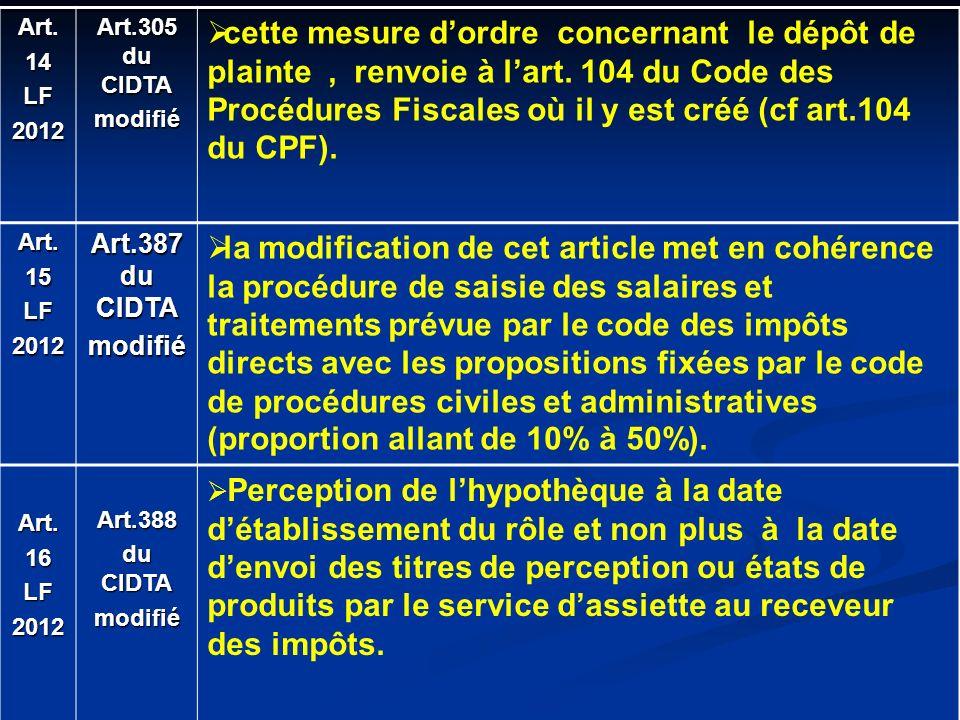 Art.14LF2012 Art.305 du CIDTA modifié cette mesure dordre concernant le dépôt de plainte, renvoie à lart. 104 du Code des Procédures Fiscales où il y