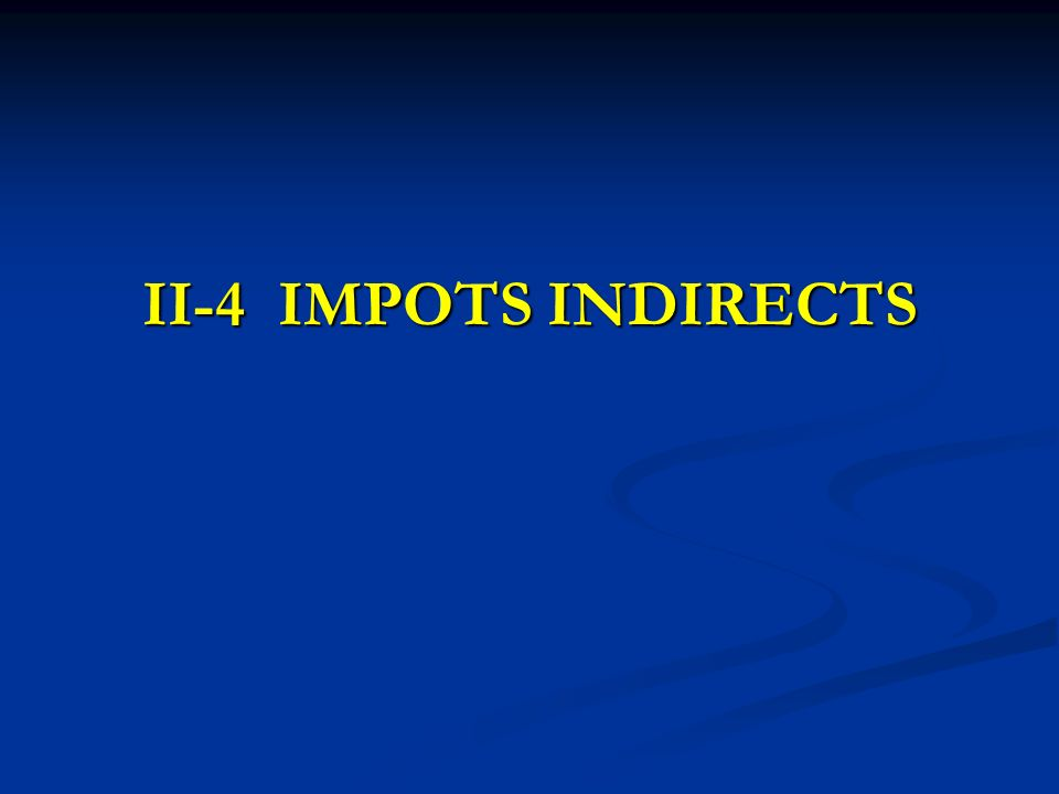 II-4 IMPOTS INDIRECTS