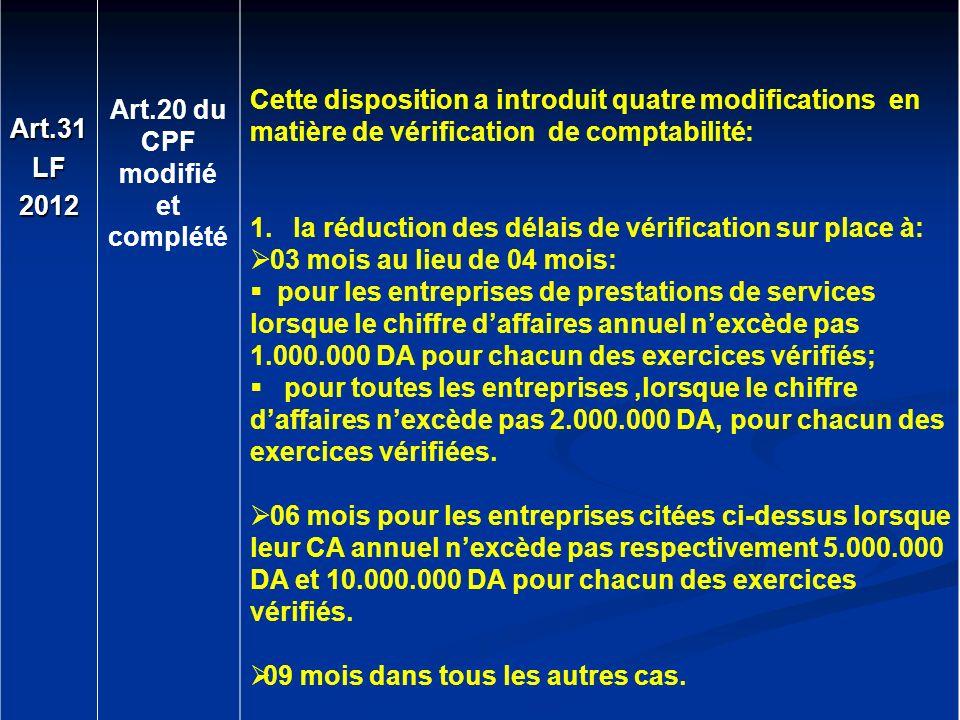 Art.31LF2012 Art.20 du CPF modifié et complété Cette disposition a introduit quatre modifications en matière de vérification de comptabilité: 1. la ré