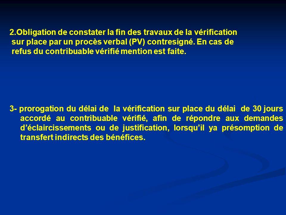 2.Obligation de constater la fin des travaux de la vérification sur place par un procès verbal (PV) contresigné. En cas de refus du contribuable vérif