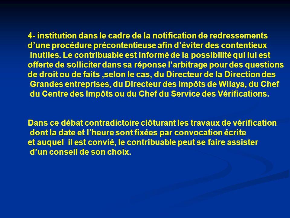 4- institution dans le cadre de la notification de redressements dune procédure précontentieuse afin déviter des contentieux inutiles. Le contribuable