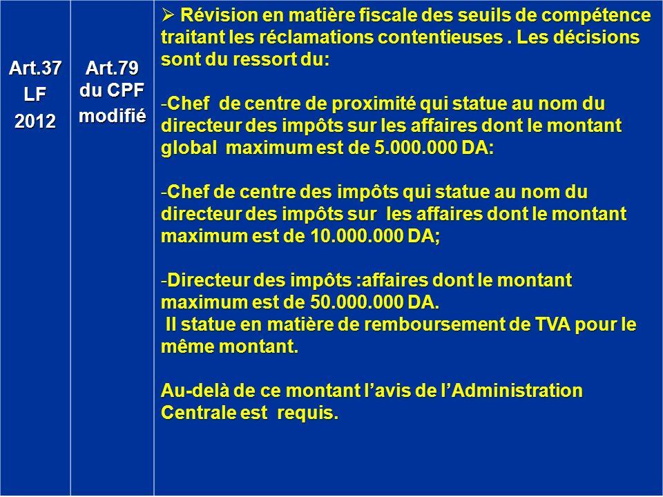 Art.37LF2012 Art.79 du CPF modifié Révision en matière fiscale des seuils de compétence traitant les réclamations contentieuses. Les décisions sont du