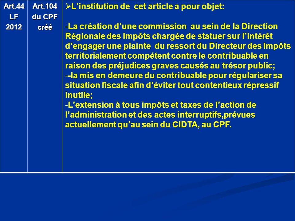 Art.44LF2012Art.104 du CPF créé Linstitution de cet article a pour objet: -La création dune commission au sein de la Direction Régionale des Impôts ch
