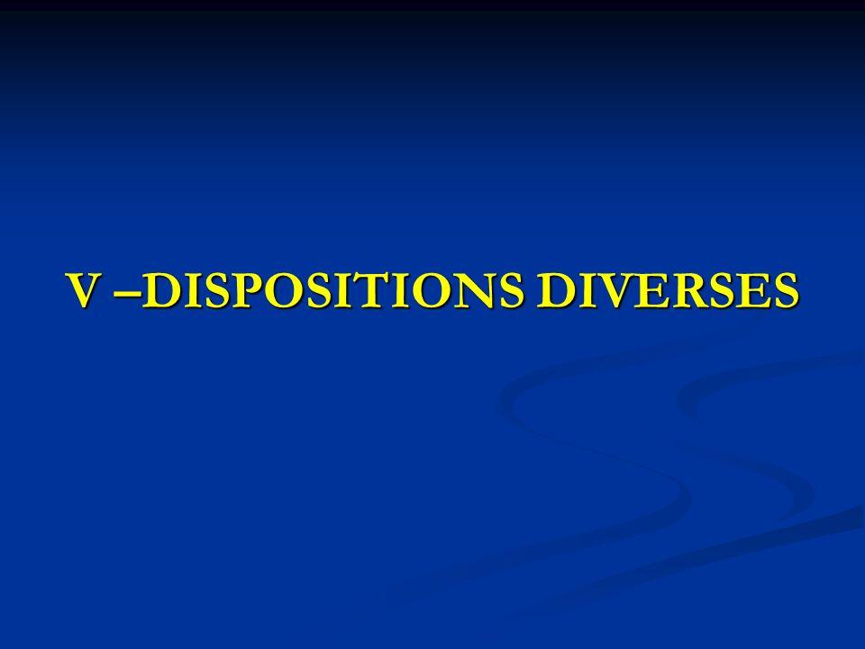 V –DISPOSITIONS DIVERSES