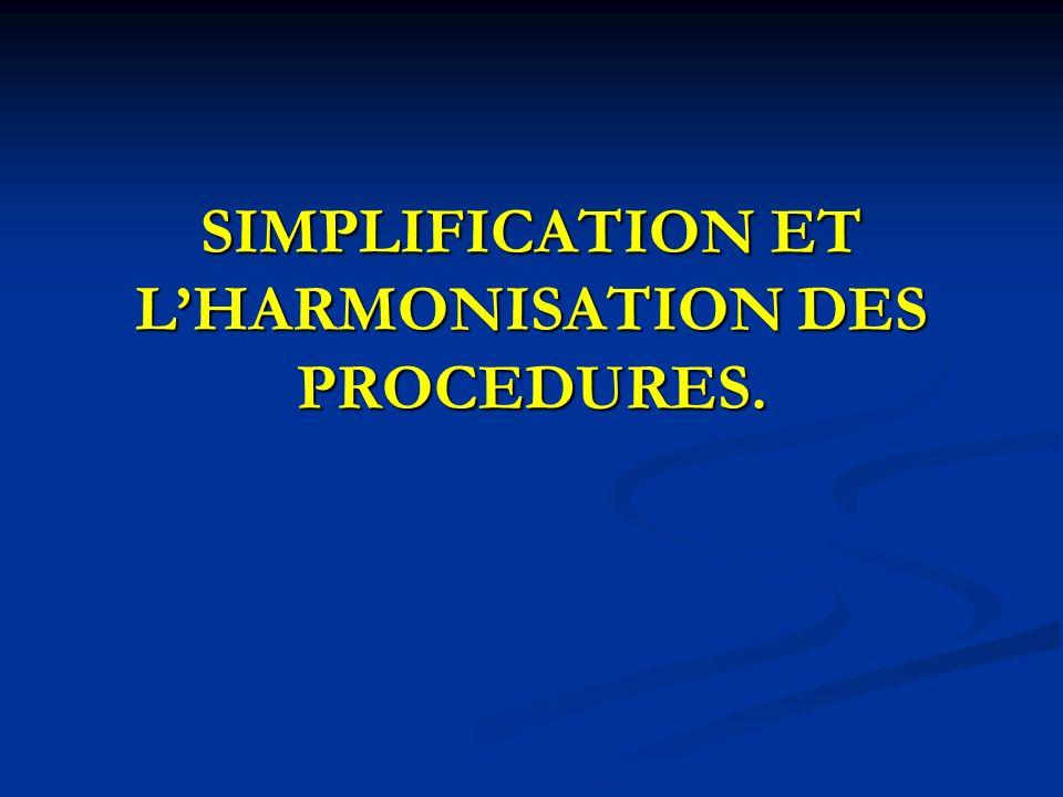 SIMPLIFICATION ET LHARMONISATION DES PROCEDURES.
