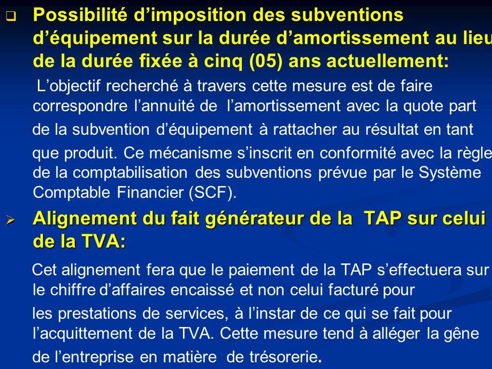Possibilité dimposition des subventions déquipement sur la durée damortissement au lieu de la durée fixée à cinq (05) ans actuellement: Lobjectif rech