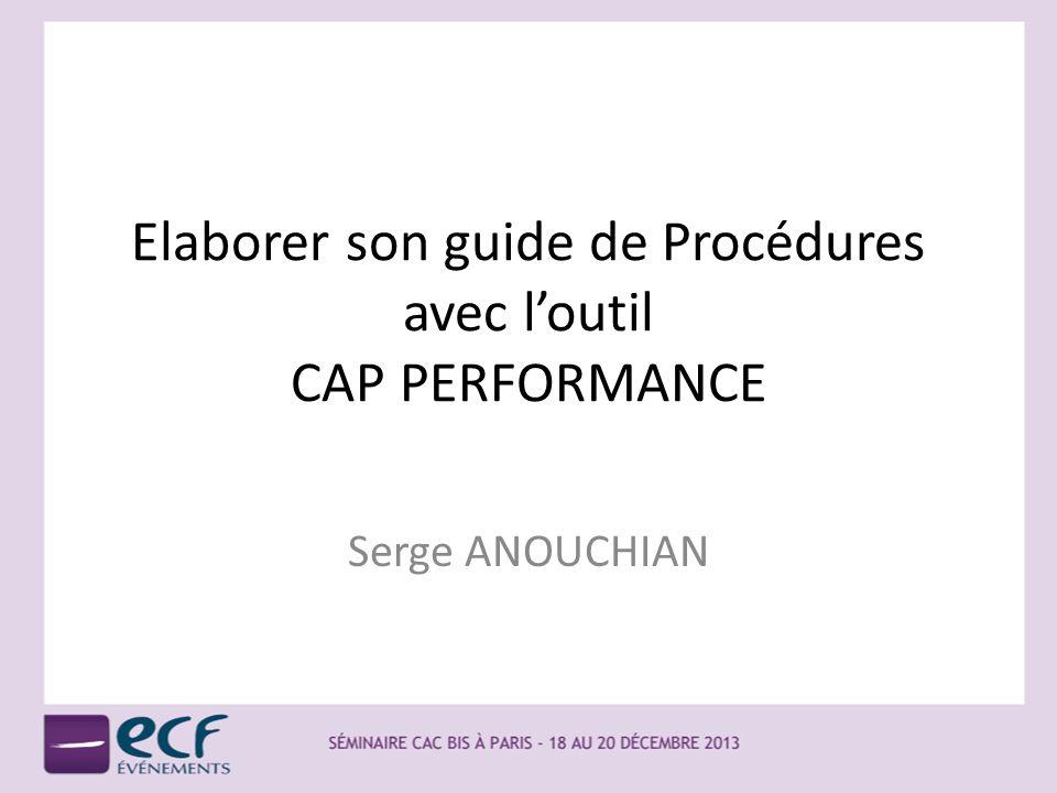 Elaborer son guide de Procédures avec loutil CAP PERFORMANCE Serge ANOUCHIAN