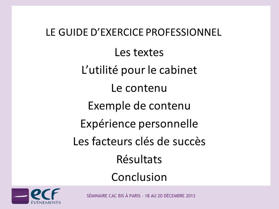 LE GUIDE DEXERCICE PROFESSIONNEL Les textes Lutilité pour le cabinet Le contenu Exemple de contenu Expérience personnelle Les facteurs clés de succès