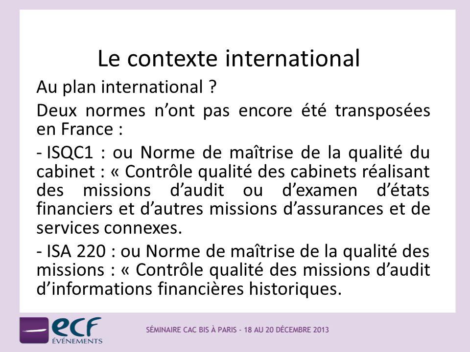 Le contexte international Au plan international ? Deux normes nont pas encore été transposées en France : - ISQC1 : ou Norme de maîtrise de la qualité