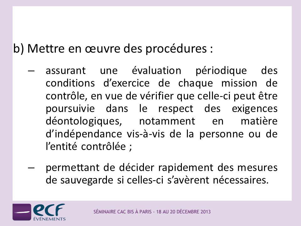 b) Mettre en œuvre des procédures : – assurant une évaluation périodique des conditions dexercice de chaque mission de contrôle, en vue de vérifier qu