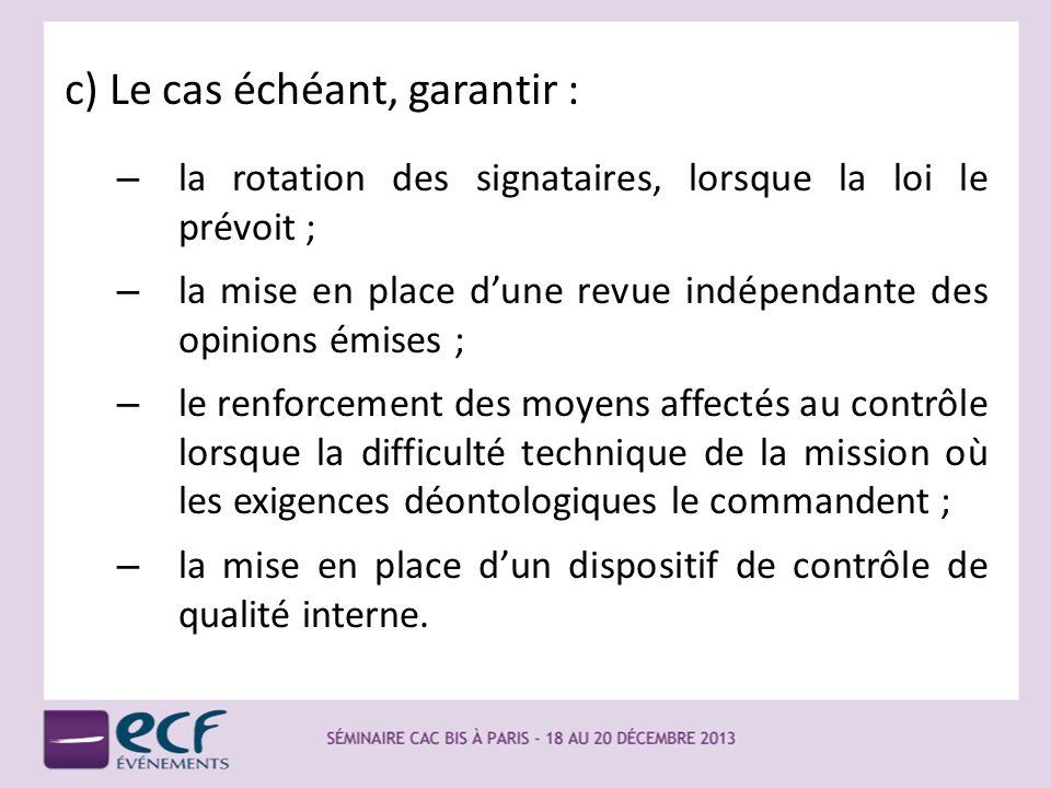c) Le cas échéant, garantir : – la rotation des signataires, lorsque la loi le prévoit ; – la mise en place dune revue indépendante des opinions émise
