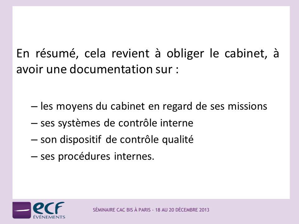 En résumé, cela revient à obliger le cabinet, à avoir une documentation sur : – les moyens du cabinet en regard de ses missions – ses systèmes de cont