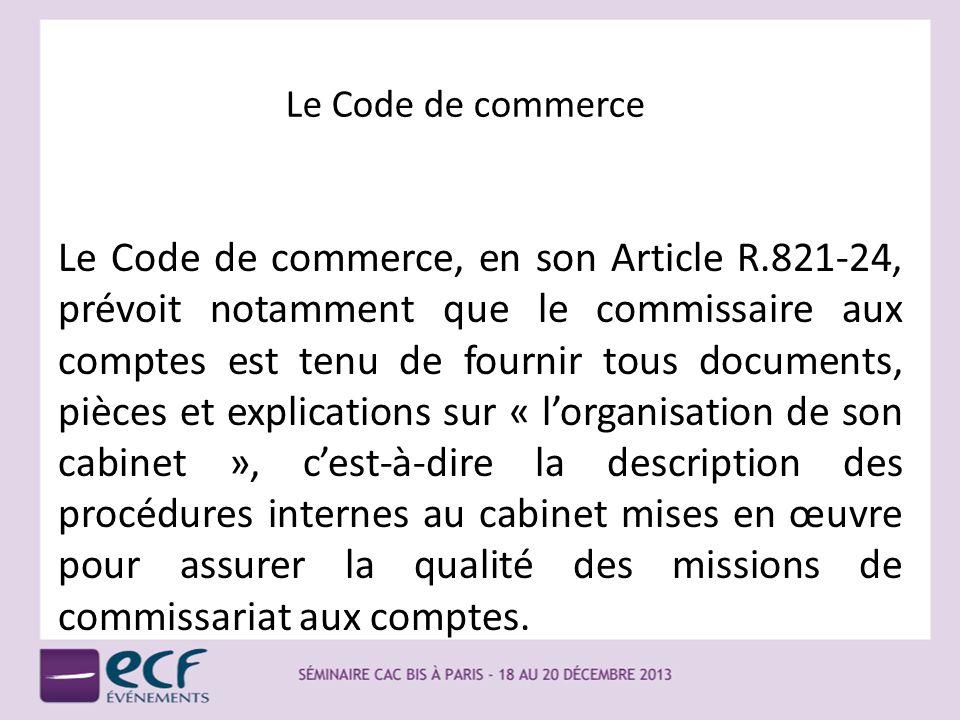 Le Code de commerce Le Code de commerce, en son Article R.821-24, prévoit notamment que le commissaire aux comptes est tenu de fournir tous documents,