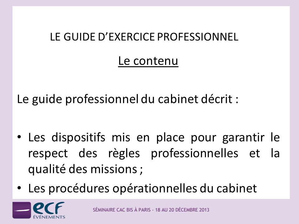 LE GUIDE DEXERCICE PROFESSIONNEL Le contenu Le guide professionnel du cabinet décrit : Les dispositifs mis en place pour garantir le respect des règle