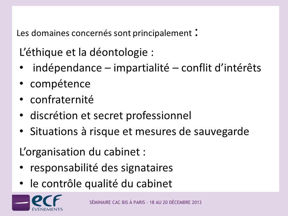 Les domaines concernés sont principalement : Léthique et la déontologie : indépendance – impartialité – conflit dintérêts compétence confraternité dis