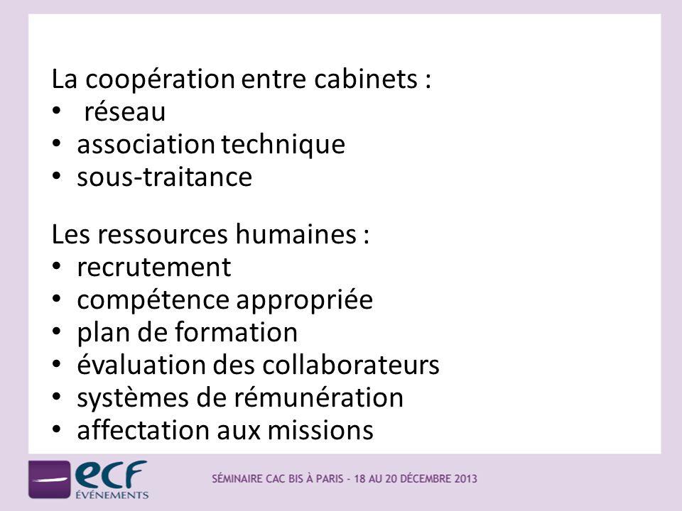 La coopération entre cabinets : réseau association technique sous-traitance Les ressources humaines : recrutement compétence appropriée plan de format