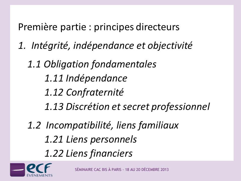 Première partie : principes directeurs 1. Intégrité, indépendance et objectivité 1.1 Obligation fondamentales 1.11 Indépendance 1.12 Confraternité 1.1